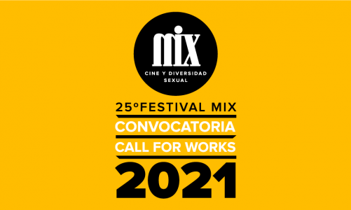 CONVOCATORIA (CALL FOR WORKS) / 25º Festival Mix: Cine y Diversidad Sexual 2021/ New Deadline: March 1.